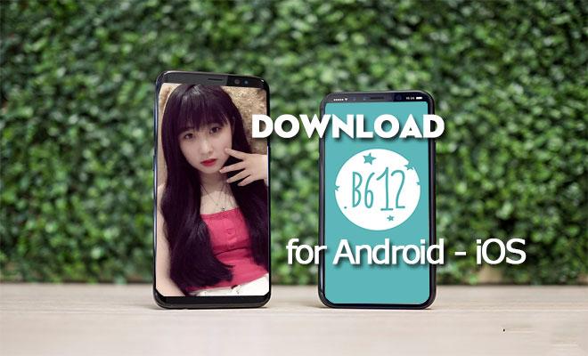 Tải B612 Phiên Bản Mới Nhất Cho Điện Thoại Android, iOS