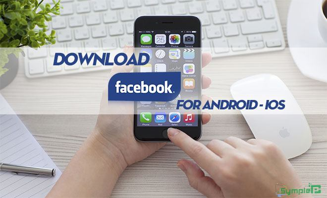 Tải Facebook Phiên Bản Mới Cho Điện Thoại Android, iOS