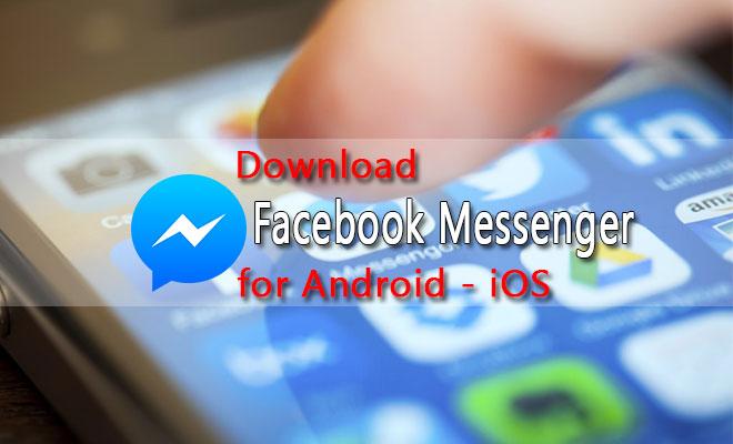Tải Messenger Phiên Bản Mới Nhất Cho Điện Thoại Android, iOS