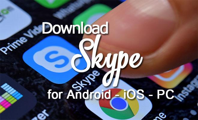 Tải Skype Cho Máy Tính PC, Điện Thoại Android, iOS