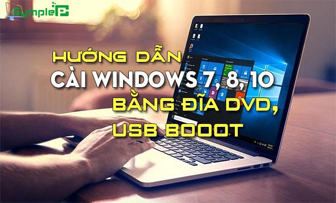 Cách Cài Windows 7, 8, 10 Bằng Đĩa DVD, USB Boot Cực Kỳ Đơn Giản