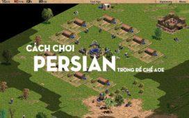 Quân Persian Đánh Gì, Cách Chơi Persian Trong Đế Chế AOE