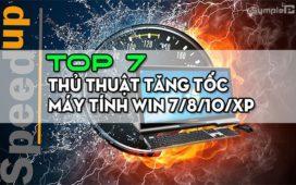 Top 7 Thủ Thuật Tăng Tốc Máy Tính Win 7/8/10/XP Nhanh Không Ngờ
