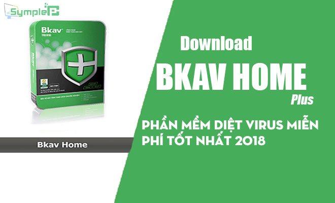 Download Bkav Home – Phần Mềm Diệt Virus Miễn Phí Tốt Nhất 2018