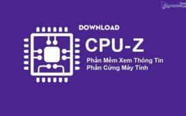 Download CPU-Z – Kiểm Tra Phần Cứng, Thông Số Máy Tính Chính Xác