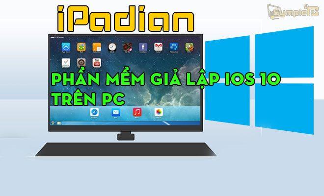 Download iPadian Full 10.1 – Phần Mềm Giả Lập iOS 10, iPad Trên PC