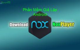 Download NoxPlayer – Phần Mềm Giả Lập Android Cực Nhẹ Cho PC