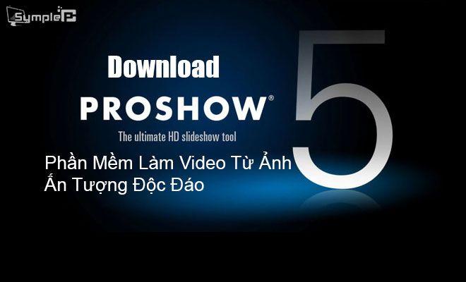 Download ProShow Producer – Phần Mềm Làm Video Từ Ảnh Ấn Tượng