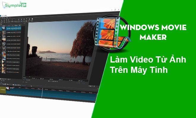 Download Windows Movie Maker - Làm Video Từ Ảnh Trên Máy Tính