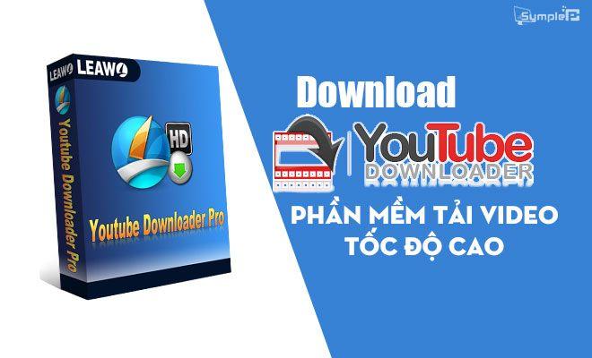 Download YouTube Downloader - Tải Video Tốc Độ Cao Trên PC