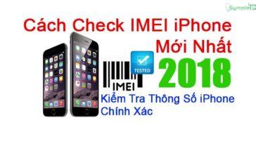 Cách Check IMEI iPhone Mới Nhất 2018, Kiểm Tra Thông Số Chính Xác