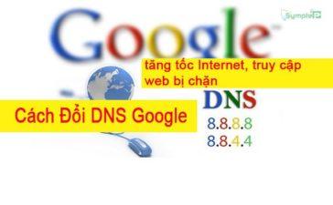 Cách Đổi DNS Google. Xử Lý Lỗi Mạng Win 7/8/10, Vào Web Bi Chặn