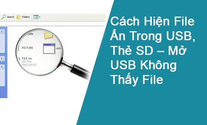 Cách Hiện File Ẩn Trong USB, Thẻ SD – Mở USB Không Thấy File