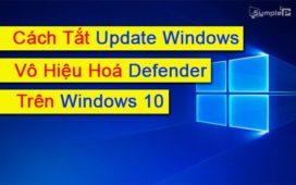 Cách Tắt Update Windows, Vô Hiệu Hoá Defender Trên Win 10 Mới Nhất