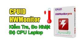 Download CPUID HWMonitor - Kiểm Tra, Đo Nhiệt Độ CPU Laptop