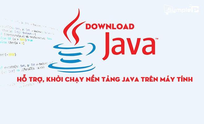 Download Java 7/8/9 - Hỗ Trợ, Khởi Chạy Nền Tảng Java Trên Máy Tính