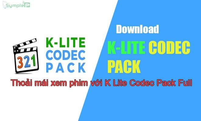 Download K-Lite Codec Pack Full - Xem Phim, Nghe Nhạc Trên Máy Tính