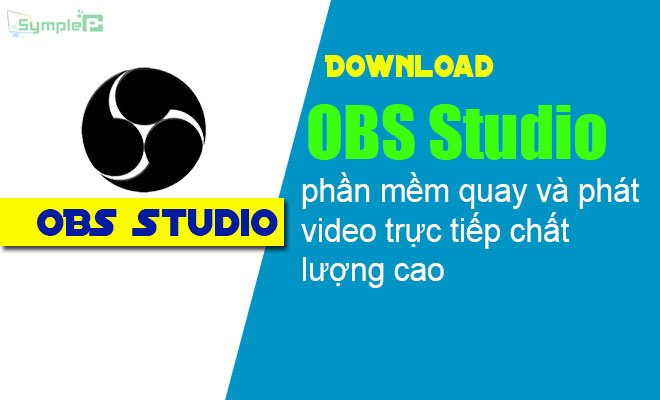 Download OBS Studio 2018 - Phần Mềm Live Stream Chất Lượng Cao