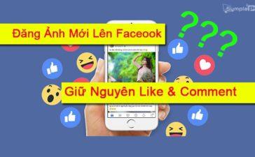 """""""Hot Trend"""" Đăng Ảnh Mới Facebook, Vẫn Giữ Nguyên Like & Comment"""