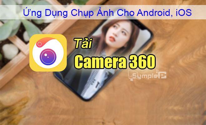 Tải Camera 360 V8.0 - Ứng Dụng Chụp Ảnh Selfie Cho Android, iOS