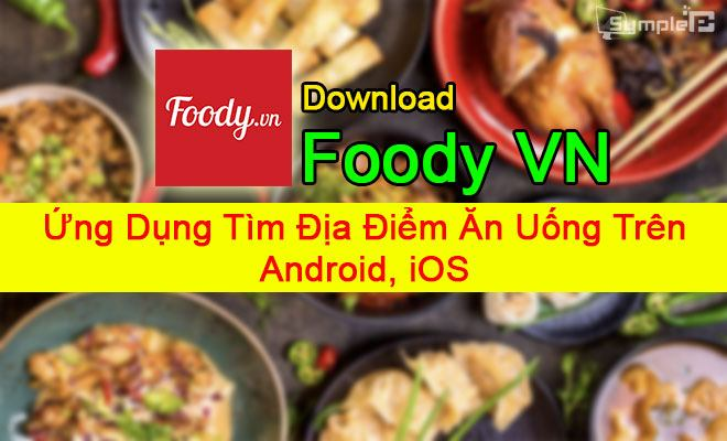 Tải Foody - Ứng Dụng Tìm Địa Điểm Ăn Uống Trên Điện Thoại Android, iOS