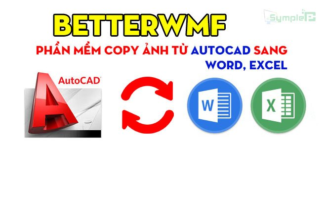 Download BetterWMF - Phần Mềm Copy Ảnh Từ AutoCad Sang Word, Excel