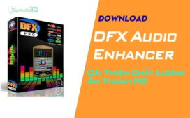 Download DFX Audio Enhancer – Cải Thiện Chất Lượng Âm Thanh PC