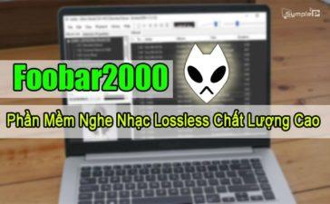 Download Foobar2000 – Phần Mềm Nghe Nhạc Lossless Chất Lượng Cao