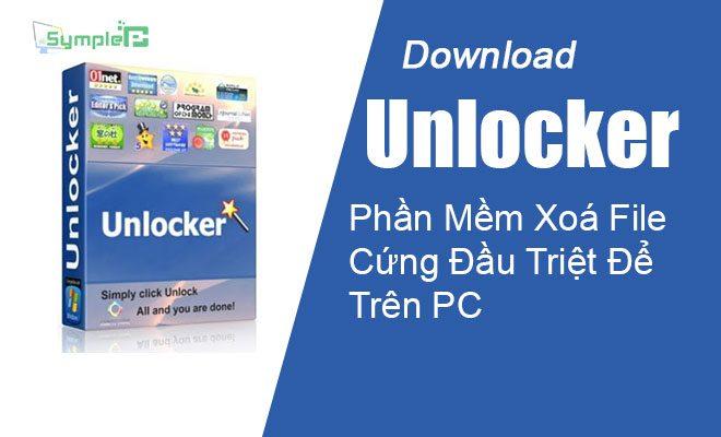 Download Unlocker – Phần Mềm Xoá File Cứng Đầu Triệt Để Trên PC