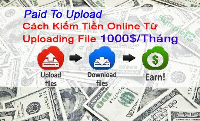 Paid To Upload (PTU) Là Gì? Kiếm Tiền Từ Upload File 1000$/Tháng