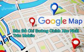 Tải Google Map – Bản Đồ Chỉ Đường Chính Xác Nhất Trên Android, iOS