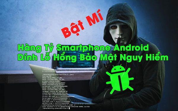 bat-mi-hang-ty-smartphone-android-dinh-lo-hong-bao-mat-nguy-hiem