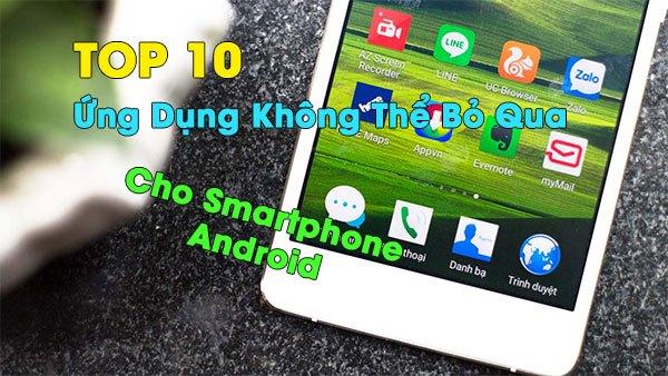top-10-ung-dung-khong-the-bo-qua-sau-khi-so-huu-1-chiec-dien-thoai-android-moi
